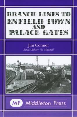 Branch Lines to Enfield Town and Palace Gates by J.E. Connor
