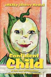 Confident Child: A Tale and Affirmations to Build a Child's Self Esteem. by Sherry Healy image
