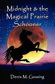 Midnight and the Magical Prairie Schooner by Denis Gessing