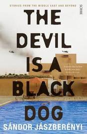 The Devil is a Black Dog: stories from the Middle East and beyond by Sandor Jaszberenyi