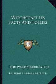 Witchcraft Its Facts and Follies by Hereward Carrington