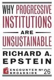 Why Progressive Institutions are Unsustainable by Richard A Epstein
