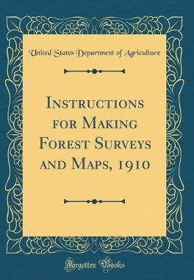 Instructions for Making Forest Surveys and Maps, 1910 (Classic Reprint) by United States Department of Agriculture