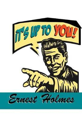 It's Up to You by Ernest Holmes