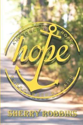 Anchored In Hope Surrounded By Faith by Sherry Robbins