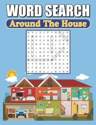Word Search Around The House by Greater Heights Publishing
