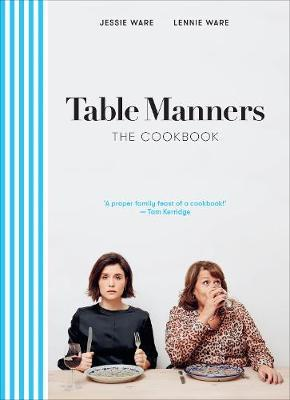 Table Manners: The Cookbook by Jessie Ware