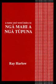 """A Name and Word Index to """"Nga Mahi a Nga Tupuna"""" by Ray Harlow image"""
