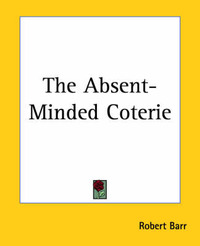 The Absent-Minded Coterie by Robert Barr