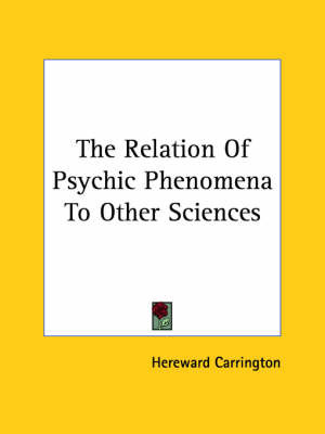 The Relation of Psychic Phenomena to Other Sciences by Hereward Carrington image