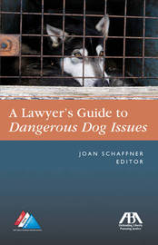 The Lawyer's Guide to Dangerous Dog Issues by Joan E. Schaffner image