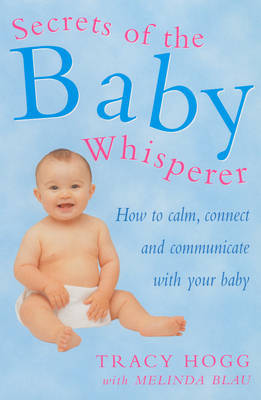 Secrets of the Baby Whisperer: How to Calm, Connect and Communicate with Your Baby by Melinda Blau image