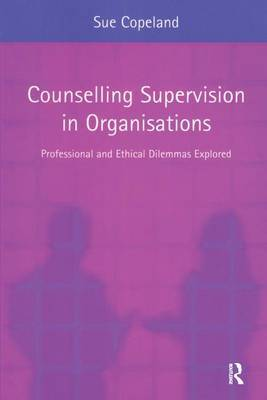 Counselling Supervision in Organisations by Sue Copeland