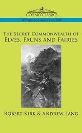 The Secret Commonwealth of Elves, Fauns and Fairies by Robert Kirk