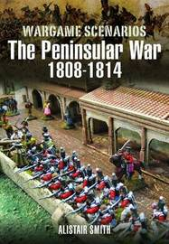 Wargamer's Scenarios: The Peninsular War 1808-1814 by Alistair Smith