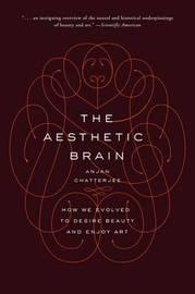 The Aesthetic Brain by Anjan, Chatterjee