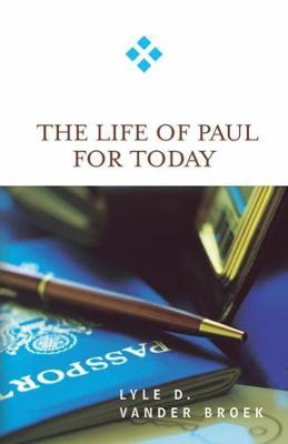 The Life of Paul for Today by Lyle D Vander Broek