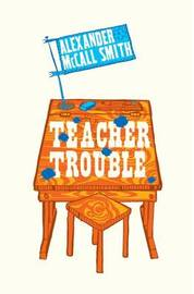 Teacher Trouble by Alexander McCall Smith image