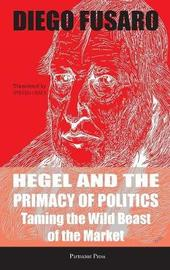 Hegel and the Primacy of Politics by Diego Fusaro