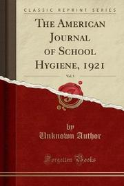 The American Journal of School Hygiene, 1921, Vol. 5 (Classic Reprint) by Unknown Author