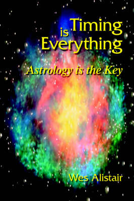 Timing is Everything: Astrology is the Key by Wes Alistair image