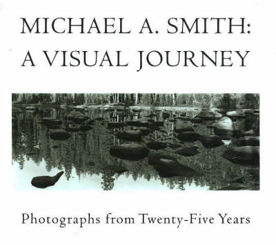 Michael A Smith -- A Visual Journey by Michael A Smith