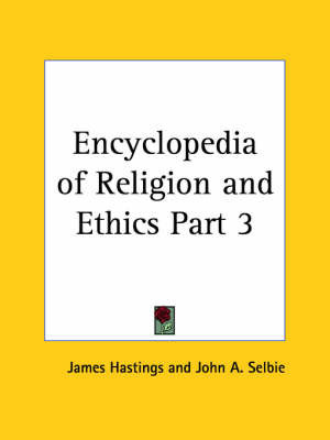 Encyclopedia of Religion & Ethics (1908): v. 3 by James Hastings