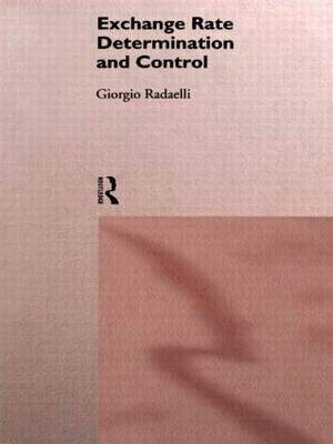 Exchange Rate Determination and Control by Giorgio Radaelli