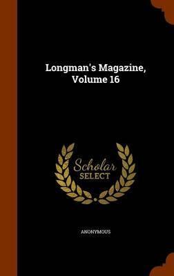 Longman's Magazine, Volume 16 by * Anonymous