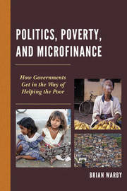 Politics, Poverty, and Microfinance by Brian Warby