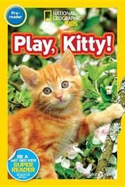 Nat Geo Readers Play, Kitty! Lvl Pre-reader by Shira Evans