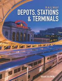 Railway Depots, Stations & Terminals by Brian Solomon