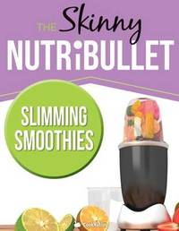 THE SKINNY NUTRIBULLET - SLIMMING SMOOTHIES by Cooknation