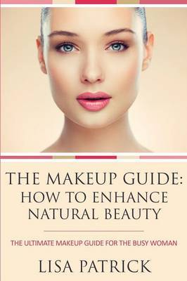 The Makeup Guide by Lisa Patrick