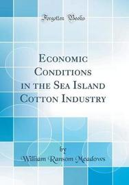 Economic Conditions in the Sea Island Cotton Industry (Classic Reprint) by William Ransom Meadows