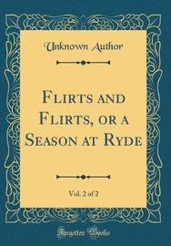 Flirts and Flirts, or a Season at Ryde, Vol. 2 of 2 (Classic Reprint) by Unknown Author image
