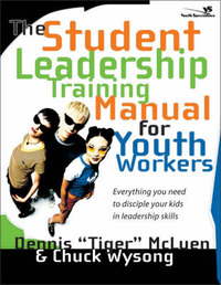 The Student Leadership Training Manual for Youth Workers: Everything You Need to Disciple Your Kids in Leadership Skills by Dennis McLuen image