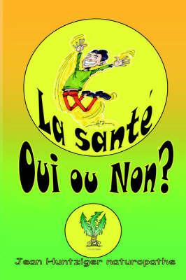 La Sante Oui Ou Non? by Jean Huntziger image
