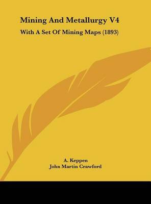 Mining and Metallurgy V4: With a Set of Mining Maps (1893) by A Keppen image