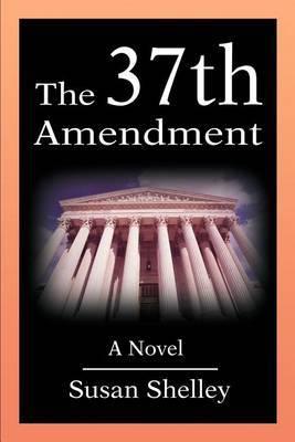 The 37th Amendment by Susan Shelley