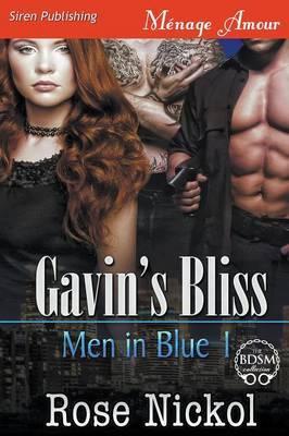 Gavin's Bliss [Men in Blue 1] (Siren Publishing Menage Amour) by Rose Nickol