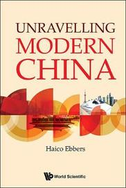 Unravelling Modern China by Haico A Ebbers