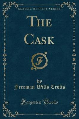 The Cask (Classic Reprint) by Freeman Wills Crofts