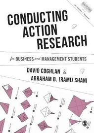 Conducting Action Research for Business and Management Students by David Coghlan