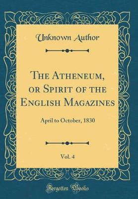 The Atheneum, or Spirit of the English Magazines, Vol. 4 by Unknown Author