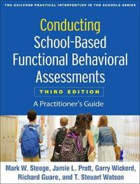 Conducting School-Based Functional Behavioral Assessments, Third Edition by Mark W. Steege