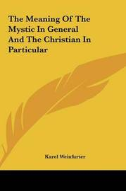 The Meaning of the Mystic in General and the Christian in Pathe Meaning of the Mystic in General and the Christian in Particular Rticular by Karel Weinfurter