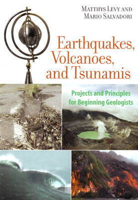 Earthquakes, Volcanoes, and Tsunamis by Matthys Levy