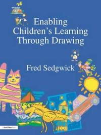 Enabling Children's Learning Through Drawing by Fred Sedgwick