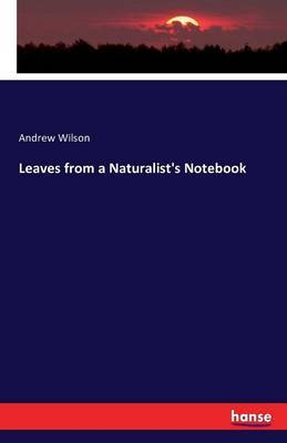 Leaves from a Naturalist's Notebook by Andrew Wilson image